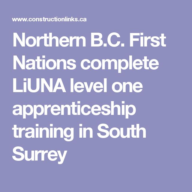 Northern B.C. First Nations complete LiUNA level one apprenticeship training in South Surrey