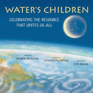Water's Children: Celebrating The Resource That Unites Us All by Angèle Delaunois, illustrated by Gérard Frischeteau, translated by Erin Woods   OmniLibros review