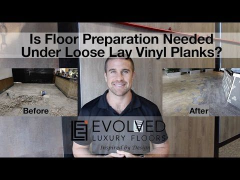 http://www.EvolvedLuxuryFloors.com.au Inspired by Design. Is Floor Preparation Needed Under Loose Lay Vinyl Planks? The short answer is Yes, you do need floo...