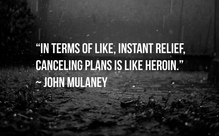 """""""In terms of like, instant relief, canceling plans is like heroin."""" -John Mulaney #quote #words #comedian"""