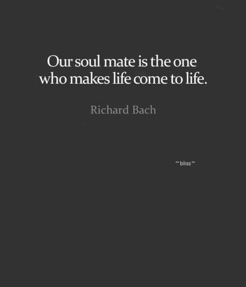 Our soul mate is the one who makes life come to life <3