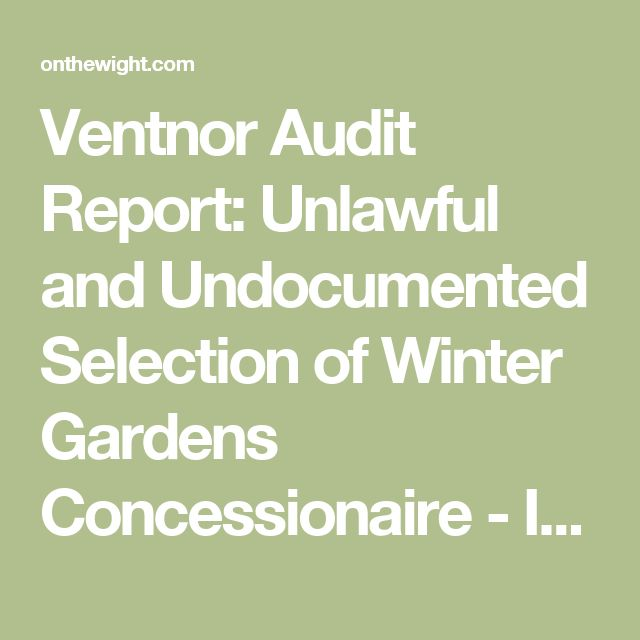 Ventnor Audit Report: Unlawful and Undocumented Selection of Winter Gardens Concessionaire - Isle of Wight News from OnTheWight