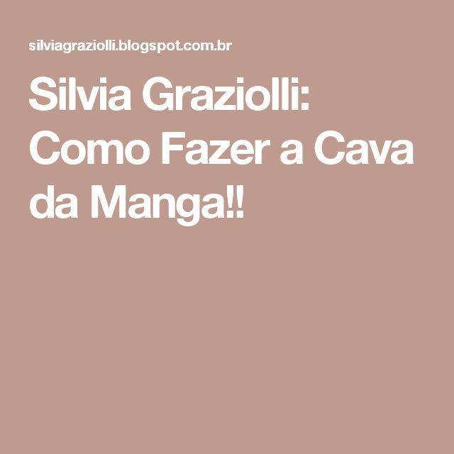 Silvia Graziolli: Como Fazer a Cava da Manga!!