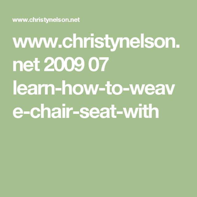 www.christynelson.net 2009 07 learn-how-to-weave-chair-seat-with