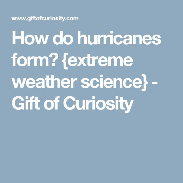 How do hurricanes form? {extreme weather science} - Gift of Curiosity