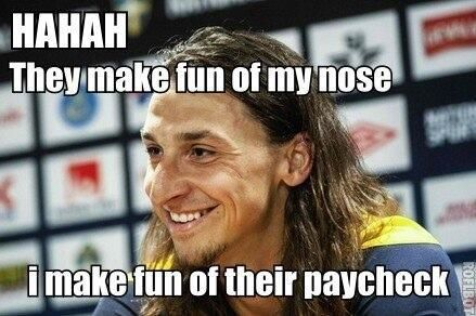 Zlatan quotes -- If that's all they've got? It ain't much if you ask me. (And I happen to think that nose is hot.)