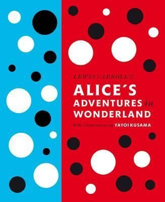 Lewis Carroll's Alice's Adventures in Wonderland - illustrated by Yayoi Kusama, who has been afflicted since childhood with a condition that makes her see spots, which means she sees the world in a surreal, almost hallucinogenic way - this version is incredible.