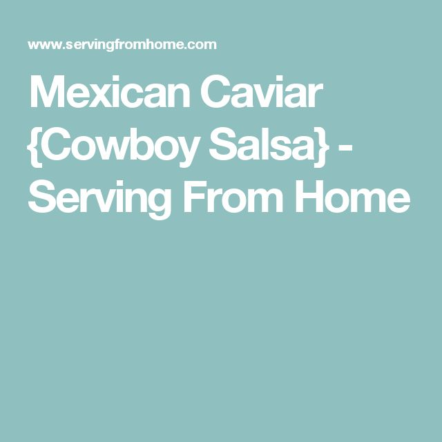 Mexican Caviar {Cowboy Salsa} - Serving From Home