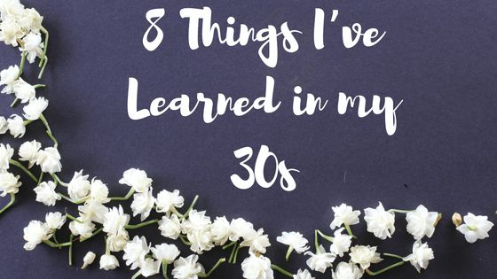 8 things I've learned in my 30s. www.dorothynada.com