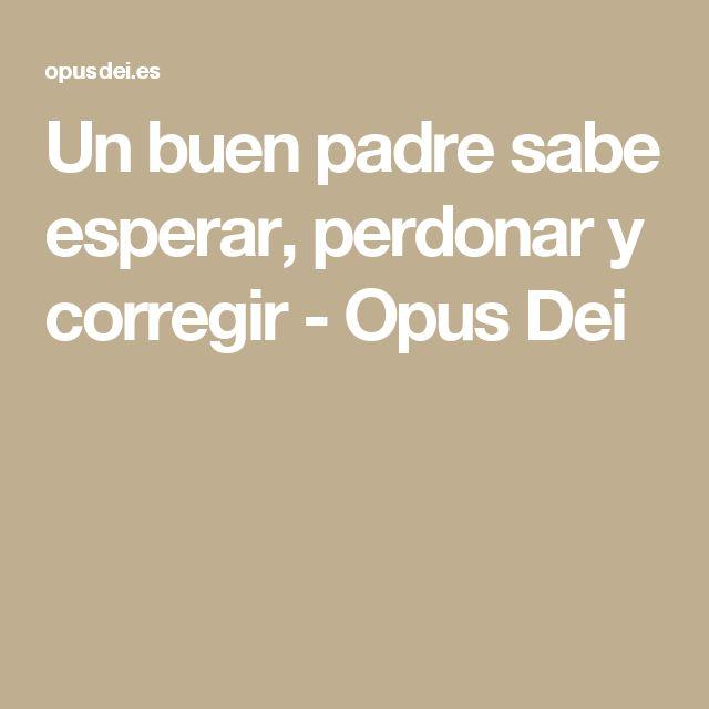 Un buen padre sabe esperar, perdonar y corregir - Opus Dei