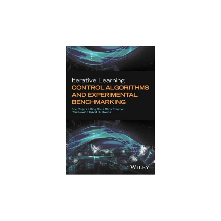 Iterative Learning Control Algorithms and Experimental Benchmarking (Hardcover) (Eric Rogers & David H.