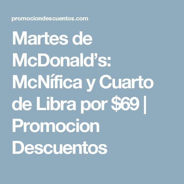 Martes de McDonald's: McNífica y Cuarto de Libra por $69 | Promocion Descuentos
