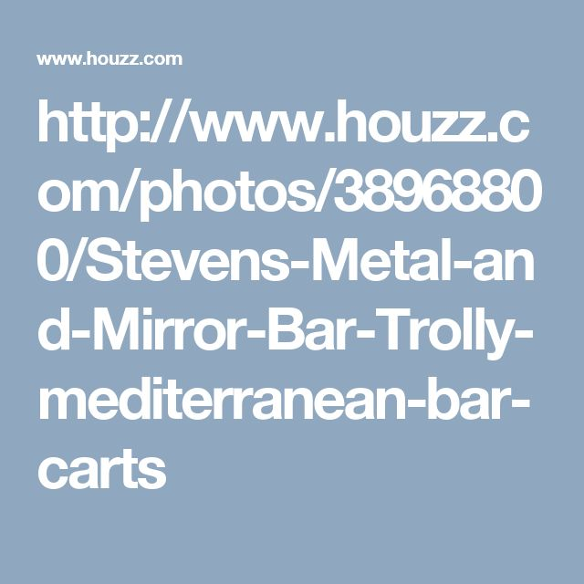 http://www.houzz.com/photos/38968800/Stevens-Metal-and-Mirror-Bar-Trolly-mediterranean-bar-carts