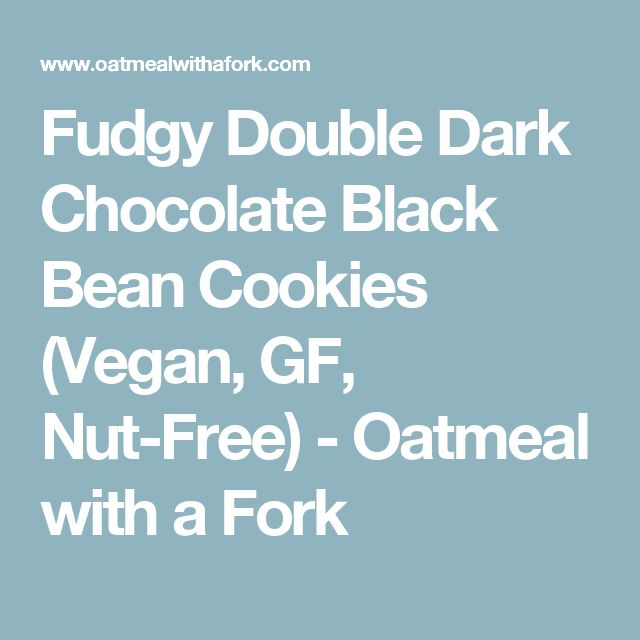 Fudgy Double Dark Chocolate Black Bean Cookies (Vegan, GF, Nut-Free) - Oatmeal with a Fork