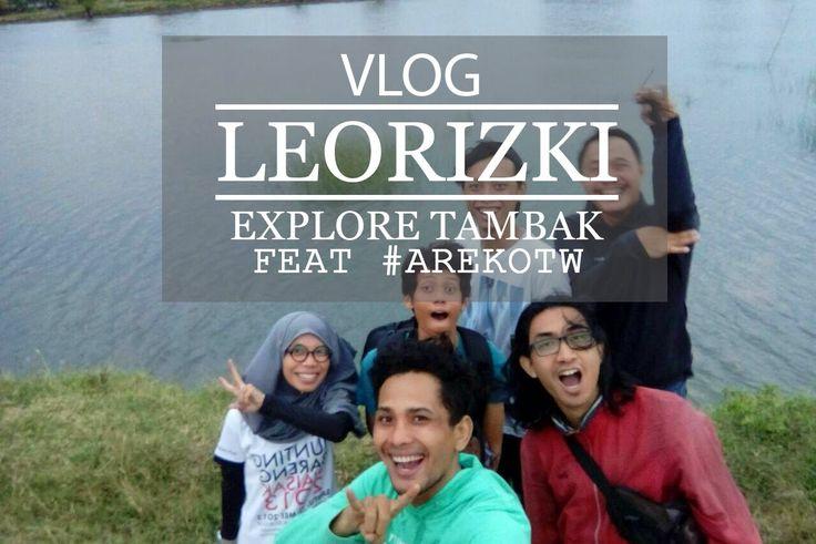 LEORIZKI #VLOG FEAT #AREKOTW : EXPLORE TAMBAK SIDOARJO