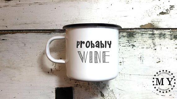Probably Wine / Funny Mug / Enamel Camping Mug / Wine Lover