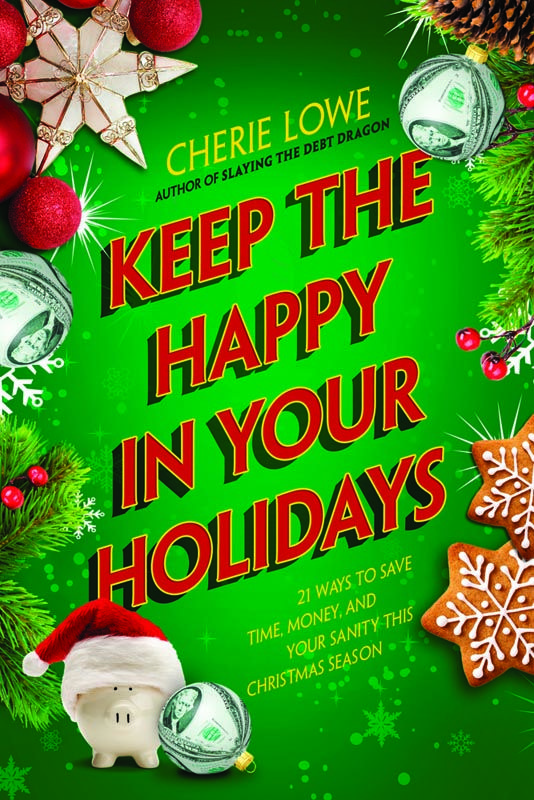 Can't wait to read this! Releasing November 1st, 2014, Keep the Happy in Your Holidays: 21 Ways to Save Time, Money, and Your Sanity This Christmas Season by Cherie Lowe.