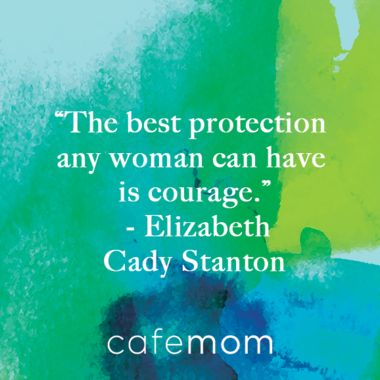 """""""The best protection any women can have is courage."""" -- Elizabeth Cady Stanton"""