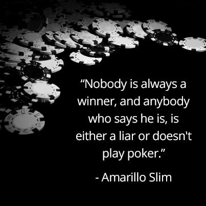 """Nobody is always a winner, and anybody who says he is, is either a liar or doesn't play poker.""  - Amarillo Slim ♠♠♠ www.poker24.pl"