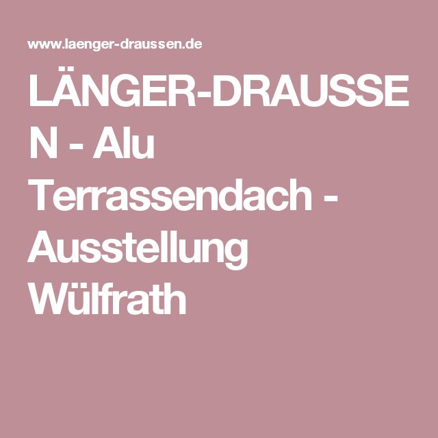 LÄNGER-DRAUSSEN - Alu Terrassendach - Ausstellung Wülfrath