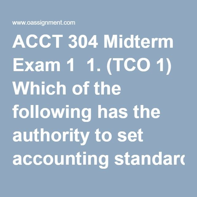 "ACCT 304 Midterm Exam 1  1. (TCO 1) Which of the following has the authority to set accounting standards in the United States?  2. (TCO 2) The conceptual framework's qualitative characteristic of faithful representation includes:  3. (TCO 3) A sale on account would be recorded by:  4. (TCO 3) When a tenant makes an end-of-period adjusting entry credit to the ""Prepaid rent"" account:  5. (TCO 3) Permanent accounts would not include:  6. (TCO 4) Noncurrent assets include:  7. (TCO 4) The…"