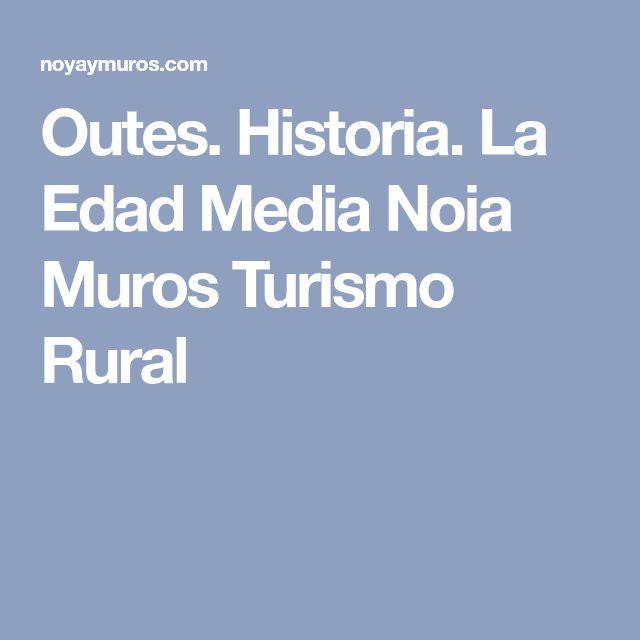 Outes. Historia. La Edad Media Noia Muros Turismo Rural