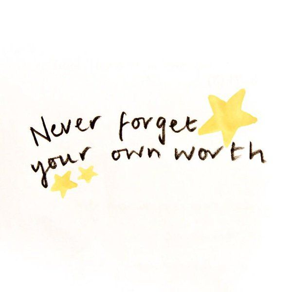Never forget your own worth