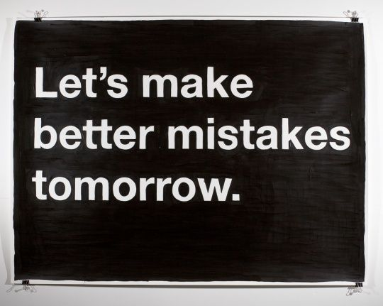 .: Life Quotes, Good Ideas, Make Mistakes, Mistakes Tomorrow, Better Mistakes, Funny, Life Mottos, Bettermistakes, Things