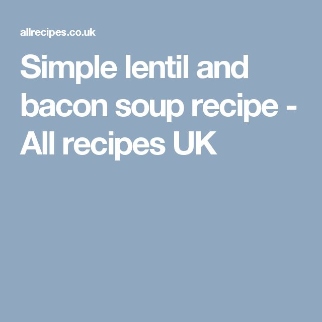 Simple lentil and bacon soup recipe - All recipes UK
