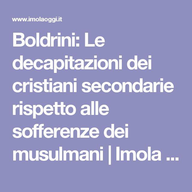 Boldrini: Le decapitazioni dei cristiani secondarie rispetto alle sofferenze dei musulmani | Imola Oggi