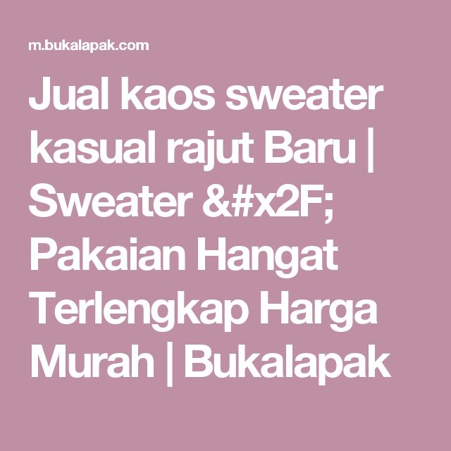 Jual kaos sweater kasual rajut Baru | Sweater / Pakaian Hangat Terlengkap Harga Murah |  Bukalapak