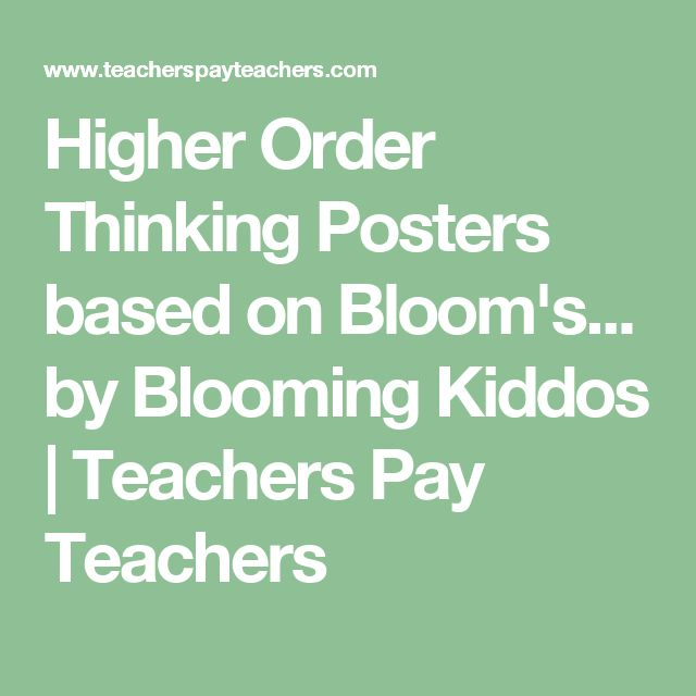 Higher Order Thinking Posters based on Bloom's... by Blooming Kiddos | Teachers Pay Teachers