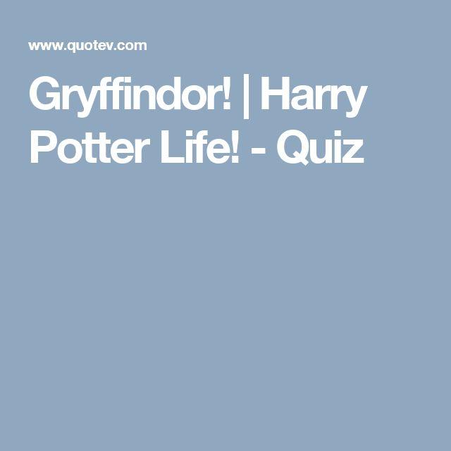 Gryffindor!   Harry Potter Life! - Quiz