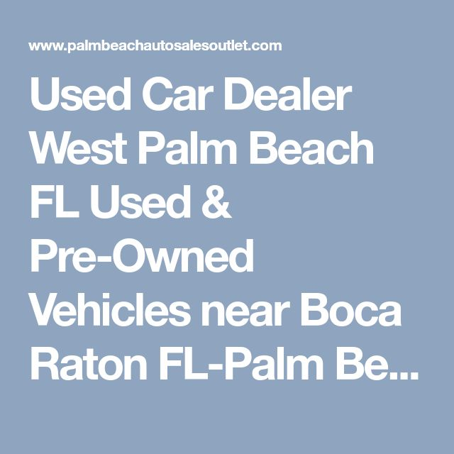 Used Car Dealer West Palm Beach FL Used & Pre-Owned Vehicles near Boca Raton  FL-Palm Beach Auto Sales Outlet