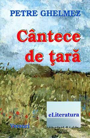 Cântece de ţară. Versuri - Un volum inedit al marelui poet Petre Ghelmez, apărut în ziua de 6 martie 2015, la exact 14 ani de la trecerea timpurie în nefiinţă a acestuia. Cartea cuprinde poezii patriotice, marcând momente importante ale istoriei noastre.