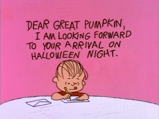 Dear Great Pumpkin, I am looking forward to your arrival on Halloween night. [Charlie Brown, Linus]