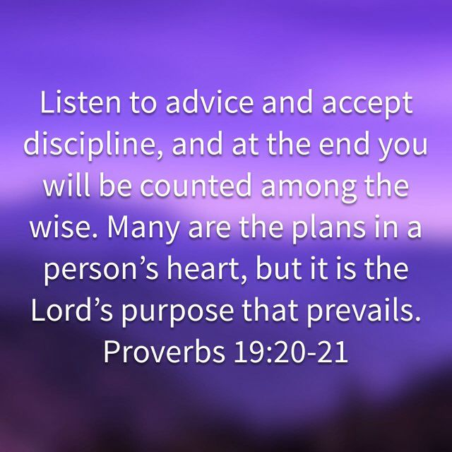  Proverbs 19:20 - Listen to advice and accept instruction, and in the end you will be wise.