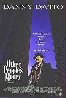 Other People's Money is a 1991 drama/romantic comedy film starring Danny DeVito, Gregory Peck and Penelope Ann Miller. It is based on the play of the same name by Jerry Sterner. The director was Norman Jewison and the screenplay was credited to Alvin Sargent.