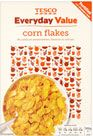 Supermarket value range corn flakes.  Corn flakes for under 50p, most large supermarkets seem to have a version of these.  I personally do not like the taste or texture, and much prefer the more expensive brands, but the rest of my family like them so who am I to complain.