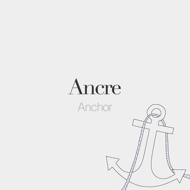 Ancre (feminine word) | Anchor | /ɑ̃kʁ/