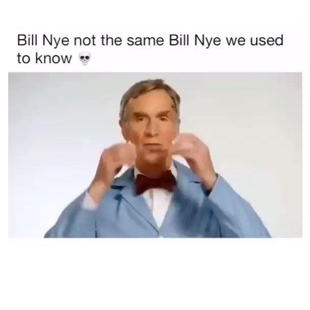 Bill Nye Changed For The Better Meme Memes Deepfriedmemes Scarymemes Twittermemes Tiktokmeme Roblox Memes Edgy Memes Bill Nye