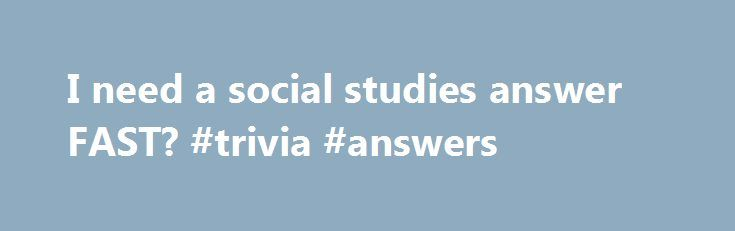 I need a social studies answer FAST? #trivia #answers http://answer.remmont.com/i-need-a-social-studies-answer-fast-trivia-answers/  #social studies answers # I need a social studies answer FAST. I need help! i can t find the answers to these anywhere (and i am bad at social studies!) 1. How was history transferred from generatio to generation in traditional West African tribes? 2. Why is Hamurabi s code significant to world history? 3. […]