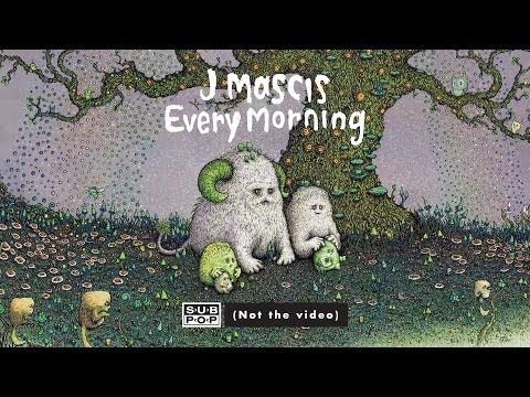 J Mascis - Every Morning (not the video)