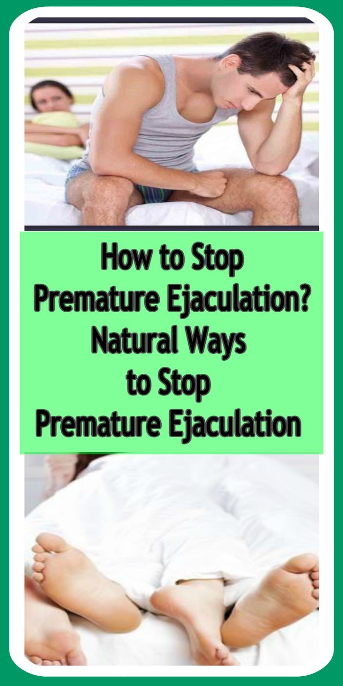 How to Stop Premature Ejaculation Natural Ways to Stop Premature Ejaculation