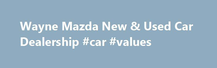 Wayne Mazda New & Used Car Dealership #car #values http://car.remmont.com/wayne-mazda-new-used-car-dealership-car-values/  #car dealers # Wayne Mazda – New and Used Mazda Dealer in Wayne New Jersey | Mazda New Jersey Welcome to Wayne Mazda dealership's website. Here you'll find all the information you need to make an informed purchase of a new Mazda, or used car at our Wayne car dealership. If you're looking for a […]The post Wayne Mazda New & Used Car Dealership #car #values appeared first…