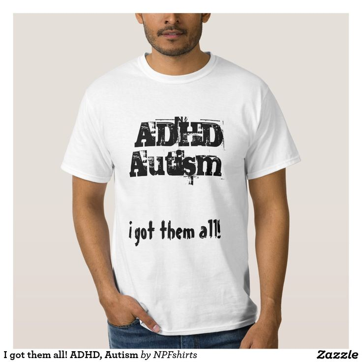 I got them all! ADHD, Autism T Shirts