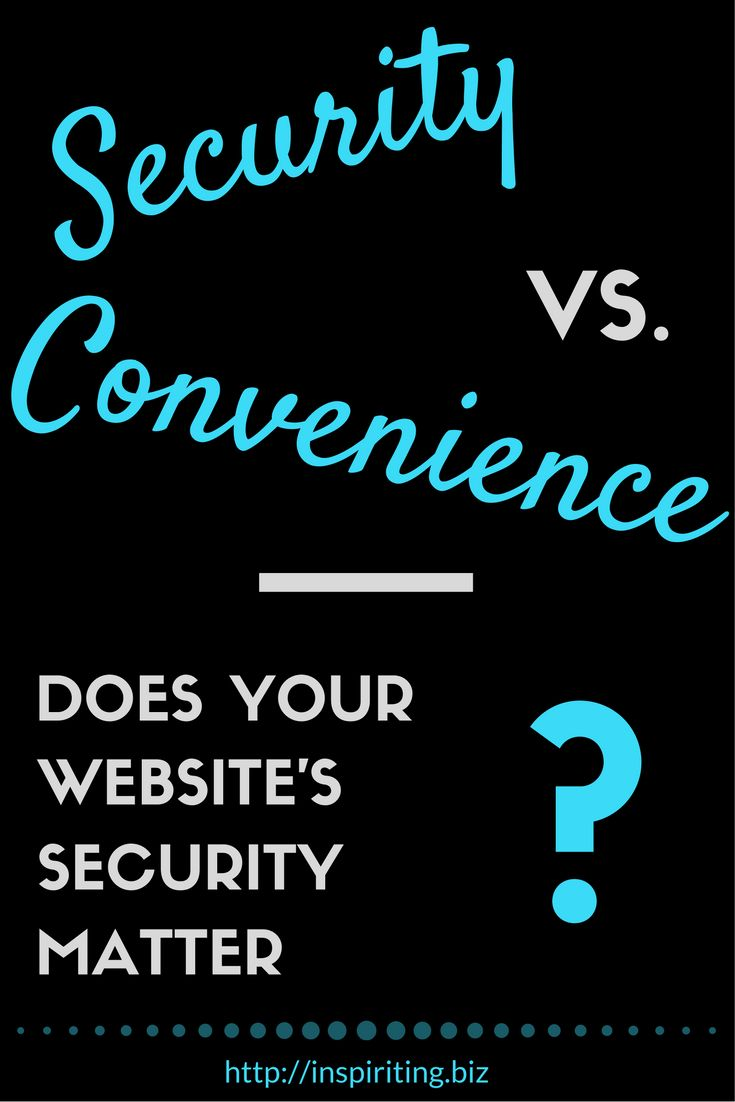 Security vs. Convenience - Does Your Website's Security Matter?