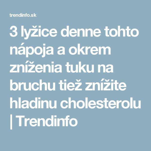 3 lyžice denne tohto nápoja a okrem zníženia tuku na bruchu tiež znížite hladinu cholesterolu | Trendinfo