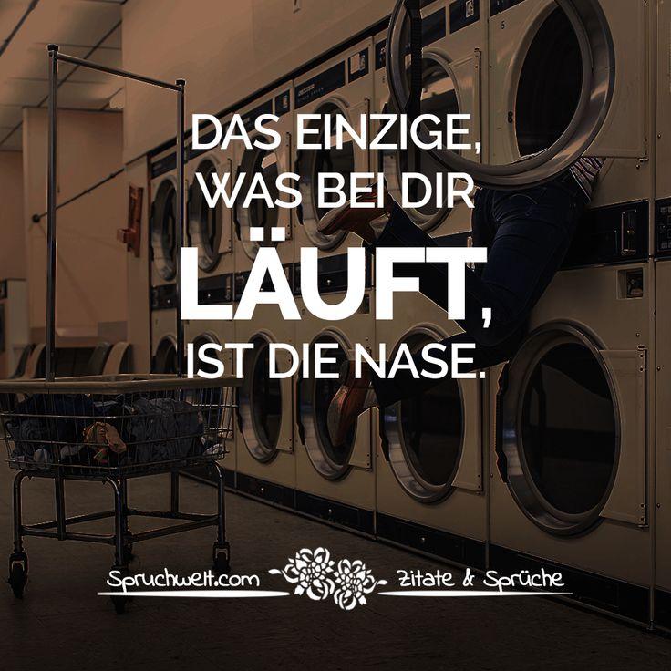 Das Einzige, was bei dir läuft, ist die Nase. - Witzige Sprüche & Zitate #funny  #zitate #sprüche #spruchbilder #deutsch