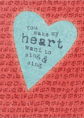 This is a real card (not an e-card) shared from Sendcere. You make my heart want to sing & sing